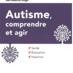 Autisme, comprendre et agir